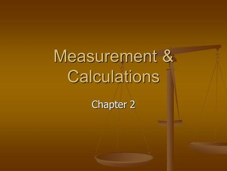 Measurement & Calculations Chapter 2. The Scientific Method 1. Observing 2. Formulating hypothesis 3. Testing 4. Theorizing 5. Publish results.
