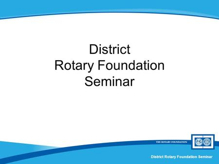 District Rotary Foundation Seminar. Humanitarian Grants Session X.