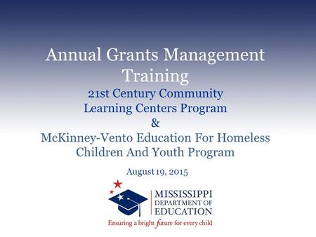 Annual Grants Management Training 21st Century Community Learning Centers Program & McKinney-Vento Education For Homeless Children And Youth Program August.