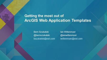 Getting the most out of ArcGIS Web Application Templates Bern Ian