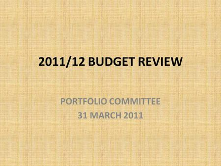 2011/12 BUDGET REVIEW PORTFOLIO COMMITTEE 31 MARCH 2011.