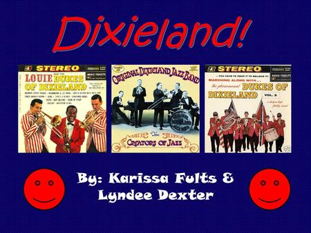 "By: Karissa Fults & Lyndee Dexter. Blues + ragtime + brass band = Dixieland First recording in 1917 by band ""Original Dixieland Jazz Band"" (the name Dixieland."