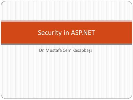 Dr. Mustafa Cem Kasapbaşı Security in ASP.NET. Determining Security Requirements Restricted File Types.