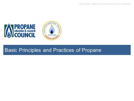 CETP BASIC PRINCIPLES AND PRACTICES OF PROPANE Basic Principles and Practices of Propane.