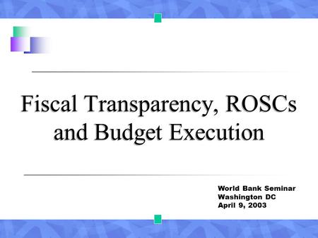 Fiscal Transparency, ROSCs and Budget Execution World Bank Seminar Washington DC April 9, 2003.