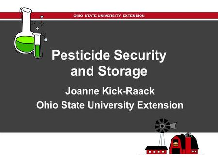 OHIO STATE UNIVERSITY EXTENSION Pesticide Security and Storage Joanne Kick-Raack Ohio State University Extension.