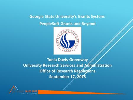 Georgia State University's Grants System: PeopleSoft Grants and Beyond Tonia Davis-Greenway University Research Services and Administration Office of Research.