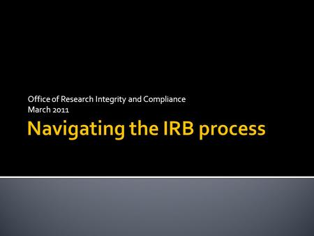 Office of Research Integrity and Compliance March 2011.