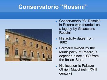 "Conservatorio ""Rossini"" Conservatorio G. Rossini in Pesaro was founded on a legacy by Gioacchino Rossini His activity dates from 1882 Formerly owned."