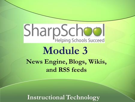 Module 3 News Engine, Blogs, Wikis, and RSS feeds Instructional Technology.