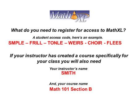 SMPLE – FRILL – TONLE – WEIRS - CHOIR - FLEES SMITH Your instructor's name A student access code, here's an example. What do you need to register for access.