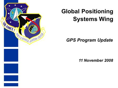 Global Positioning Systems Wing 11 November 2008 GPS Program Update.