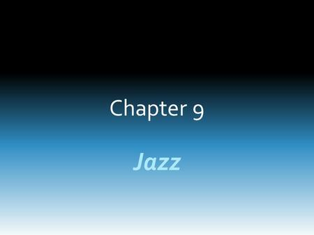 Chapter 9 Jazz. The Roots of Jazz Jazz began through the spirituals and work songs of enslaved African Americans. These songs were not frivolous entertainment.