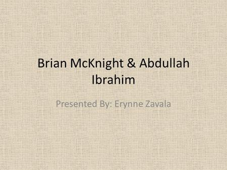 Brian McKnight & Abdullah Ibrahim Presented By: Erynne Zavala.