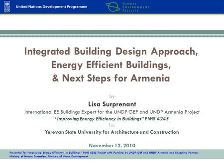 "Presented for ""Improving Energy Efficiency in Buildings"" PIMS 4245 Project with Funding by UNDP GEF and UNDP Armenia and Executing Partners, Ministry of."