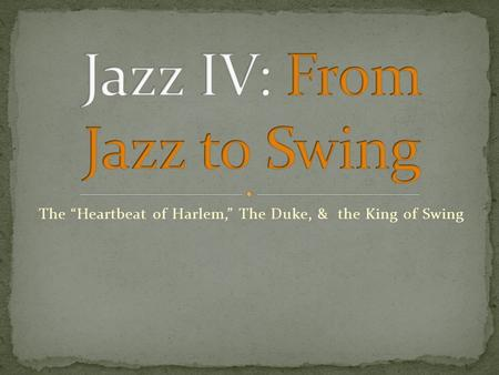"The ""Heartbeat of Harlem,"" The Duke, & the King of Swing."