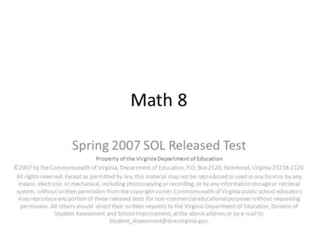 Math 8 Spring 2007 SOL Released Test Property of the Virginia Department of Education ©2007 by the Commonwealth of Virginia, Department of Education, P.O.