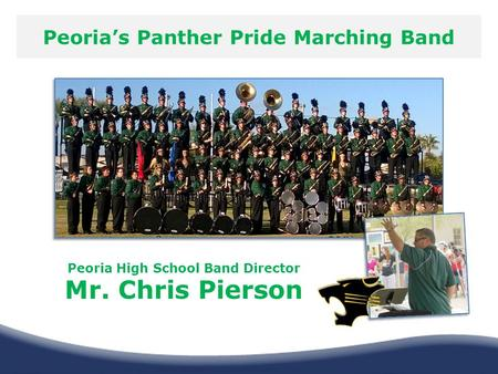 Peoria's Panther Pride Marching Band Peoria High School Band Director Mr. Chris Pierson.