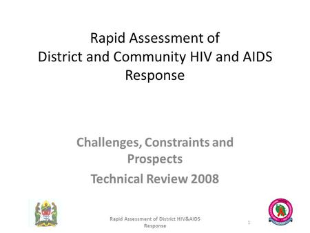 Rapid Assessment of District and Community HIV and AIDS Response Challenges, Constraints and Prospects Technical Review 2008 Rapid Assessment of District.
