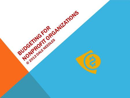 BUDGETING FOR NONPROFIT ORGANIZATIONS © 2012 DALE NEEDLES.