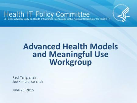 Draft – discussion only Advanced Health Models and Meaningful Use Workgroup June 23, 2015 Paul Tang, chair Joe Kimura, co-chair.