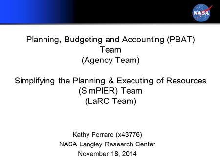 Planning, Budgeting and Accounting (PBAT) Team (Agency Team) Simplifying the Planning & Executing of Resources (SimPlER) Team (LaRC Team) Kathy Ferrare.