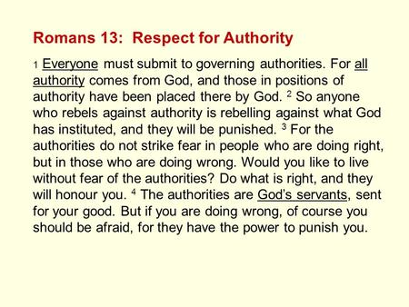 Romans 13: Respect for Authority 1 Everyone must submit to governing authorities. For all authority comes from God, and those in positions of authority.