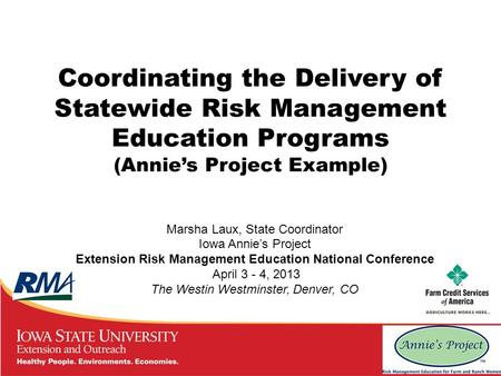 Coordinating the Delivery of Statewide Risk Management Education Programs (Annie's Project Example) Marsha Laux, State Coordinator Iowa Annie's Project.