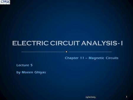 Chapter 11 – Magnetic Circuits Lecture 5 by Moeen Ghiyas 23/10/2015 1.