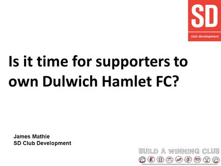 Is it time for supporters to own Dulwich Hamlet FC? James Mathie SD Club Development.
