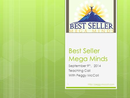 Best Seller Mega Minds September 9 th, 2014 Teaching Call With Peggy McColl