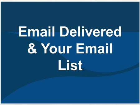 Email Delivered & Your Email List. Don't buy lists! It's generally a bad idea to buy lists. Purchasing an email list virtually guarantees high complaints.