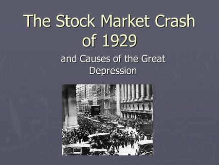The Stock Market Crash of 1929 and Causes of the Great Depression.