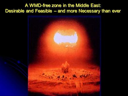 A WMD-free zone in the Middle East: Desirable and Feasible – and more Necessary than ever.