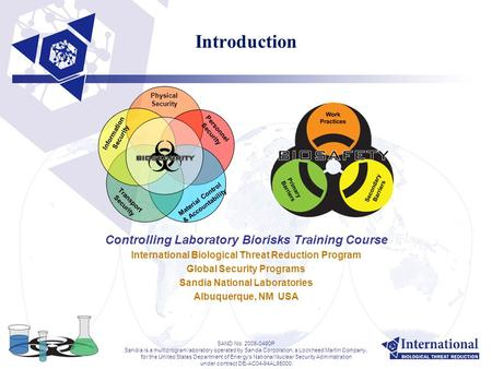 Introduction Controlling Laboratory Biorisks Training Course International Biological Threat Reduction Program Global Security Programs Sandia National.