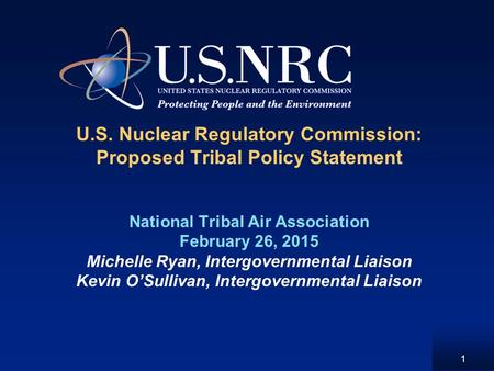 U.S. Nuclear Regulatory Commission: Proposed Tribal Policy Statement National Tribal Air Association February 26, 2015 Michelle Ryan, Intergovernmental.