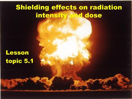 Lesson topic 5.1 Shielding effects on radiation intensity and dose.