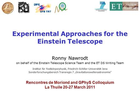 Nawrodt 23/03/2011 Experimental Approaches for the Einstein Telescope Ronny Nawrodt on behalf of the Einstein Telescope Science Team and the ET DS Writing.