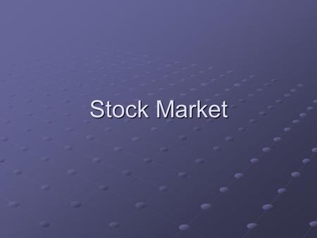 Stock Market. The Stock Market Investing in Stocks & Bonds Stocks - shares of ownership Stocks & bonds are also known as SECURITIES.