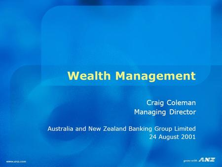 Wealth Management Craig Coleman Managing Director Australia and New Zealand Banking Group Limited 24 August 2001.