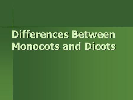 Differences Between Monocots and Dicots. Agenda Angiosperm- two classes Angiosperm- two classes 1. Monocots 2. Dicots Differences between monocots and.