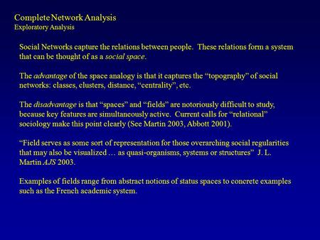 Complete <strong>Network</strong> <strong>Analysis</strong> Exploratory <strong>Analysis</strong> Social <strong>Networks</strong> capture the relations between people. These relations form a system that can be thought.
