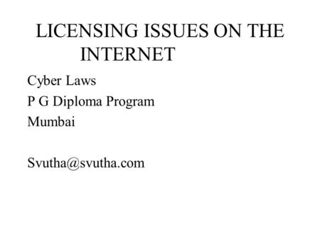 LICENSING ISSUES ON THE INTERNET Cyber Laws P G Diploma Program Mumbai