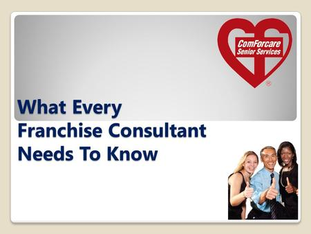 What Every Franchise Consultant Needs To Know. THE BUSINESS Company Accomplishments o World Class Franchise o 2008, 2009, 2010, 2011 & 2012 o Top 25 in.