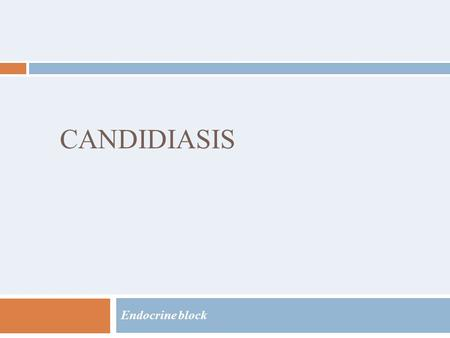 CANDIDIASIS Endocrine block. Objectives Students at the end of the lecture will be able to: 1. Acquire the basic knowledge about Candida as a pathogen.