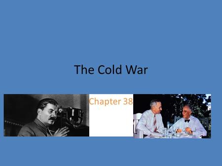 The Cold War Chapter 38. United StatesSoviet Union Truman wanted to allow Eastern European nations to determine their own form of government Truman believed.