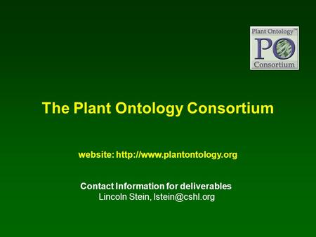 The Plant Ontology Consortium website:  Contact Information for deliverables Lincoln Stein,