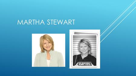 MARTHA STEWART. BACKGROUND  Born and raised Jersey City, New Jersey  Second of six children  Barnard College  Before fame, was a stockbroker in wall.