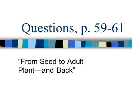 "Questions, p. 59-61 ""From Seed to Adult Plant—and Back"""