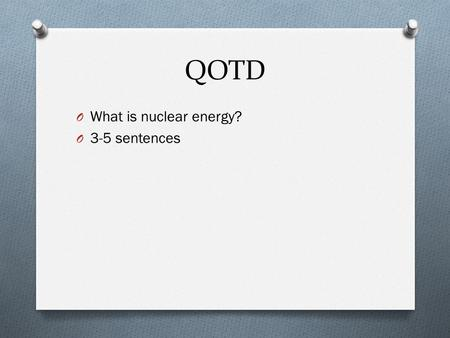 QOTD What is nuclear energy? 3-5 sentences.